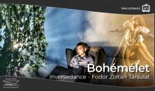 Bohémélet • Inversedance - Fodor Zoltán Társulat