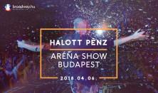 HALOTT PÉNZ - Aréna Show